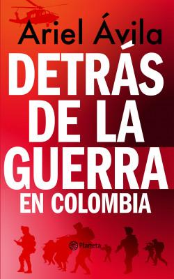 DETRAS DE LA GUERRA EN COLOMBIA